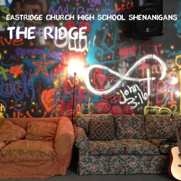 The Ridge (Eastridge Church High School Shenanigans)