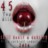 45 Top Hits Chill House & Dubstep (Disco Cocktail Compilation 2014) - Double Zero