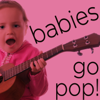 Babies Go Pop! - Wonderful Instrumental Children's Versions of Your Favorite Songs Including the Beatles, Rolling Stones, Bob Marley, And More! - Sweet Little Band