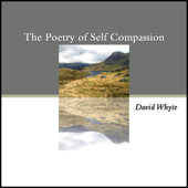 The Poetry Of Self Compassion-David Whyte