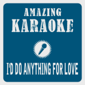 I'd Do Anything For Love (Karaoke Version) [Originally Performed By Meat Loaf]