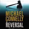 Michael Connelly - The Reversal: Harry Bosch, Book 16 (Mickey Haller, Book 3) (Unabridged) artwork