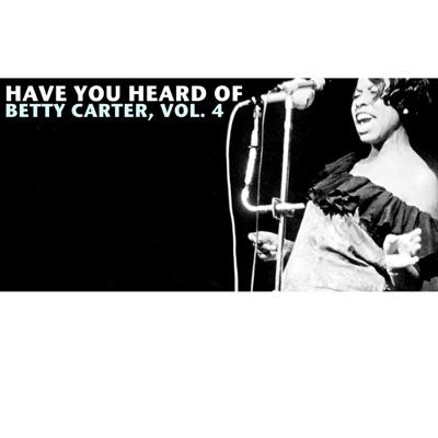 Have You Heard of Betty Carter, Vol. 4 - Betty Carter