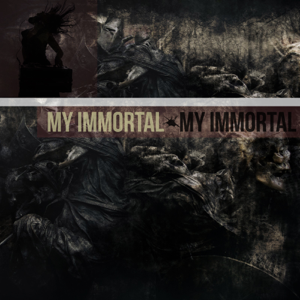 My Immortal - My Immortal