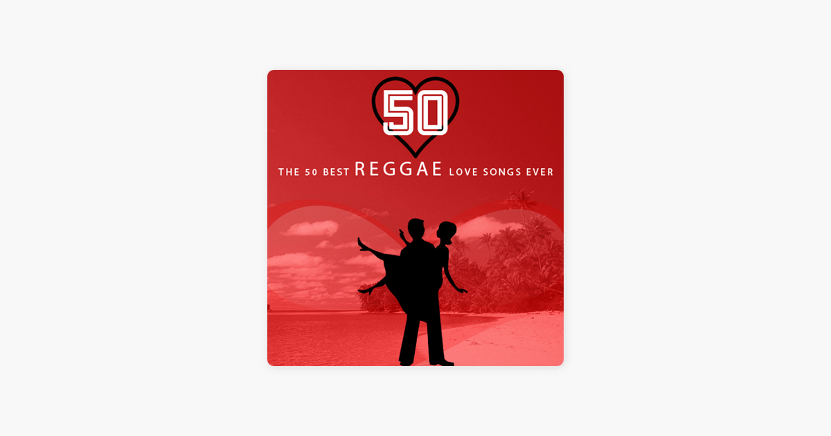 ‎The 50 Best Reggae Love Songs Ever by Various Artists
