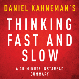 Thinking, Fast and Slow by Daniel Kahneman - A 30-Minute Summary (Unabridged) audiobook