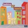 Babies Go Oasis