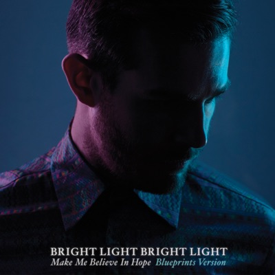 Make Me Believe In Hope (Blueprints Version) - Bright Light Bright Light