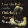 Canta Vinicius y Piazzolla - Bossa & Tango, Amelita Baltar