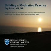 Building a Meditation Practice- by the Benson-Henry Insitute for Mind Body Medicine