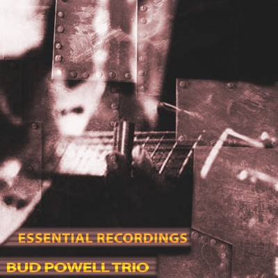 Essential Recordings (Remastered) - Bud Powell Trio