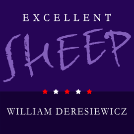 Excellent Sheep: The Miseducation of the American Elite and the Way to a Meaningful Life (Unabridged) audiobook