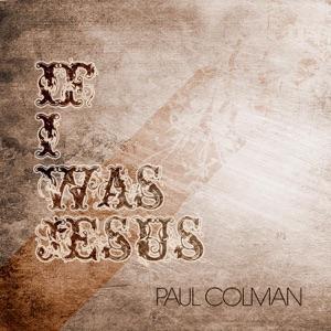 Paul Colman - If I Was Jesus