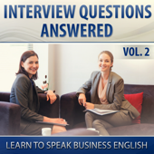 Interview Questions Answered (Learn to Speak Business English), Vol. 2