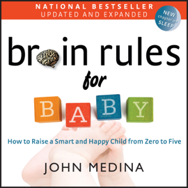 Brain Rules for Baby (Updated and Expanded): How to Raise a Smart and Happy Child from Zero to Five (Unabridged) audiobook