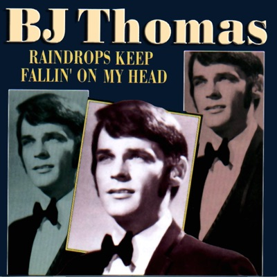 Raindrops Keep Fallin' on My Head - B. J. Thomas