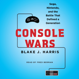 Console Wars: Sega, Nintendo, and the Battle That Defined a Generation (Unabridged) audiobook