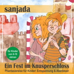 Ein Fest im Knusperschloss - Phantasiereise für Kinder. Entspannung & Abenteuer: Sanjada