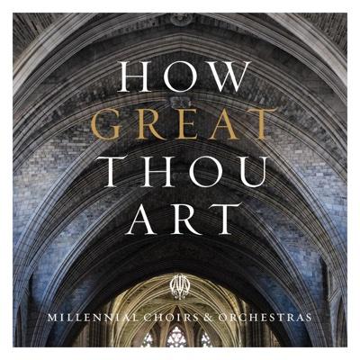 How Great Thou Art - Millennial Choirs & Orchestras, Brett Stewart, Brandon Stewart & Robin Cecil song