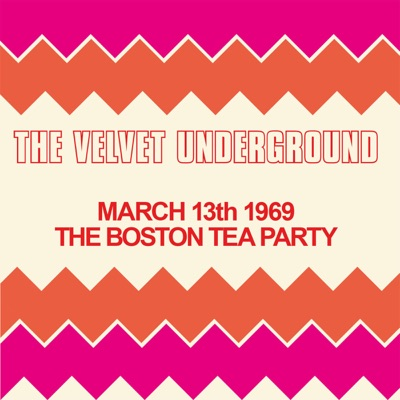 Live At the Boston Tea Party, March 13th 1969 - The Velvet Underground