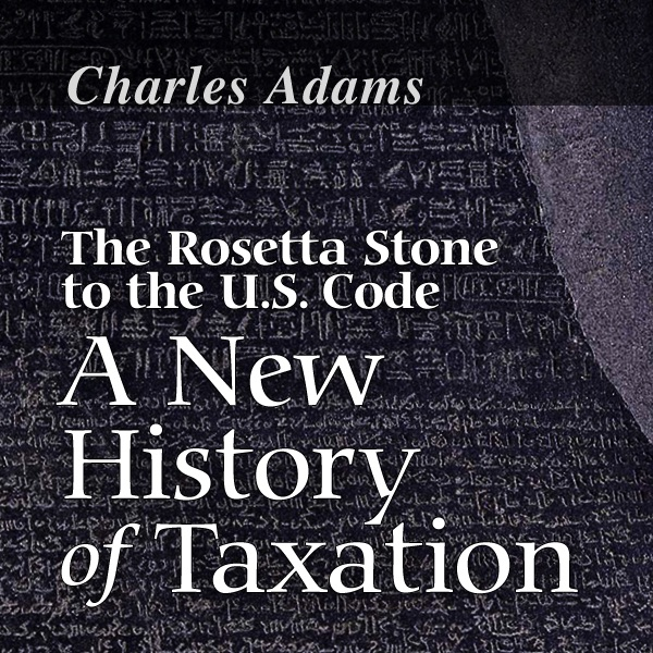 The Rosetta Stone to the US Code: A New History of Taxation