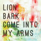 Lion Bark - Come Into My Arms