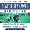 Steve Raible & Mike Sando - Tales from the Seattle Seahawks Sideline: A Collection of the Greatest Seahawks Stories Ever Told (Unabridged) artwork
