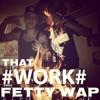 That Work feat Fetty Wap Single