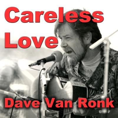 Careless Love - Dave Van Ronk