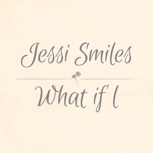 Jessi Smiles - What If I