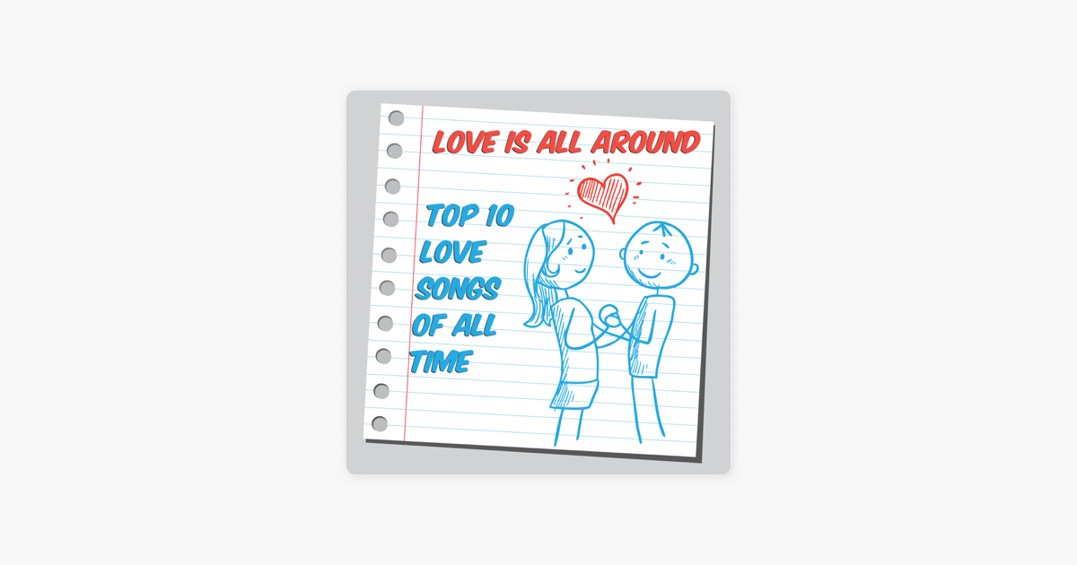 Love Is All Around Top 10 Love Songs of All Time by Various Artists