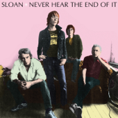 Download Never Hear the End of It - SLOAN on iTunes (Indie Rock)