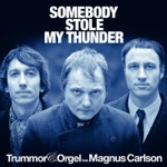 Trummor & Orgel - Somebody Stole My Thunder (feat. Magnus Carlson)