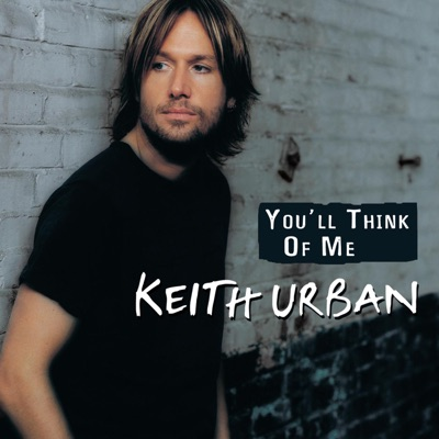 You'll Think of Me - EP - Keith Urban