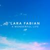 A Wonderful Life - Лара Фабиан