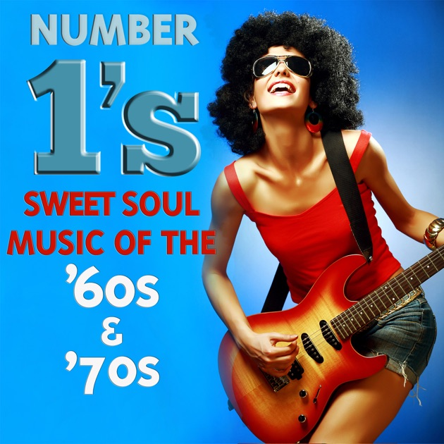 Number 1's Sweet Soul Music of the '60s & 70s by Various ...