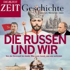 Die Russen und wir: Von der Zarenzeit bis heute. Was uns trennt, was uns verbindet (ZEIT Geschichte)