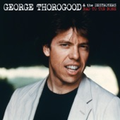 George Thorogood And The Destroyers - Nobody But Me