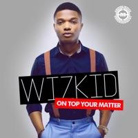 Wizkid - On Top Your Matter - Single
