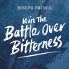 Win the Battle Over Bitterness - Joseph Prince