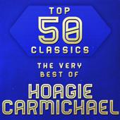 Top 50 Classics - The Very Best of Hoagy Carmichael