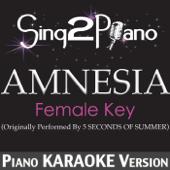 Amnesia (Female Key) [Originally Performed By 5 Seconds of Summer] [Piano Karaoke Version]