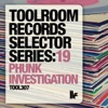 Toolroom Records Selector Series: 19 Phunk Investigation