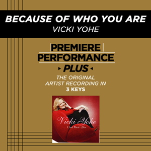 Vicki Yohe - Because of Who You Are (Premiere Performance Plus Track) - EP