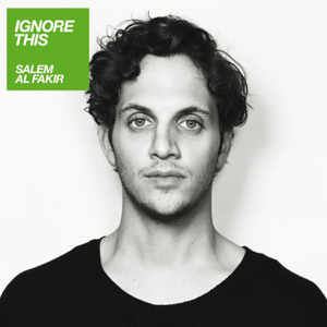 Salem Al Fakir - Ignore This [Bonus Version]