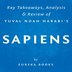 Sapiens: A Brief History of Humankind by Yuval Noah Harari: Key Takeaways, Analysis & Review (Unabridged)