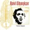 The Ravi Shankar Collection Three Ragas