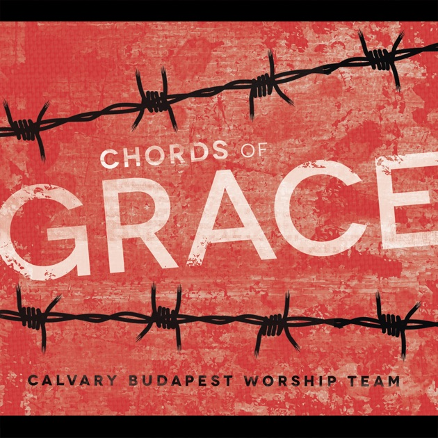 Chords of Grace by Calvary Budapest Worship Team on Apple Music