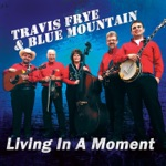 Travis Frye & Blue Mountain - Living in a Moment