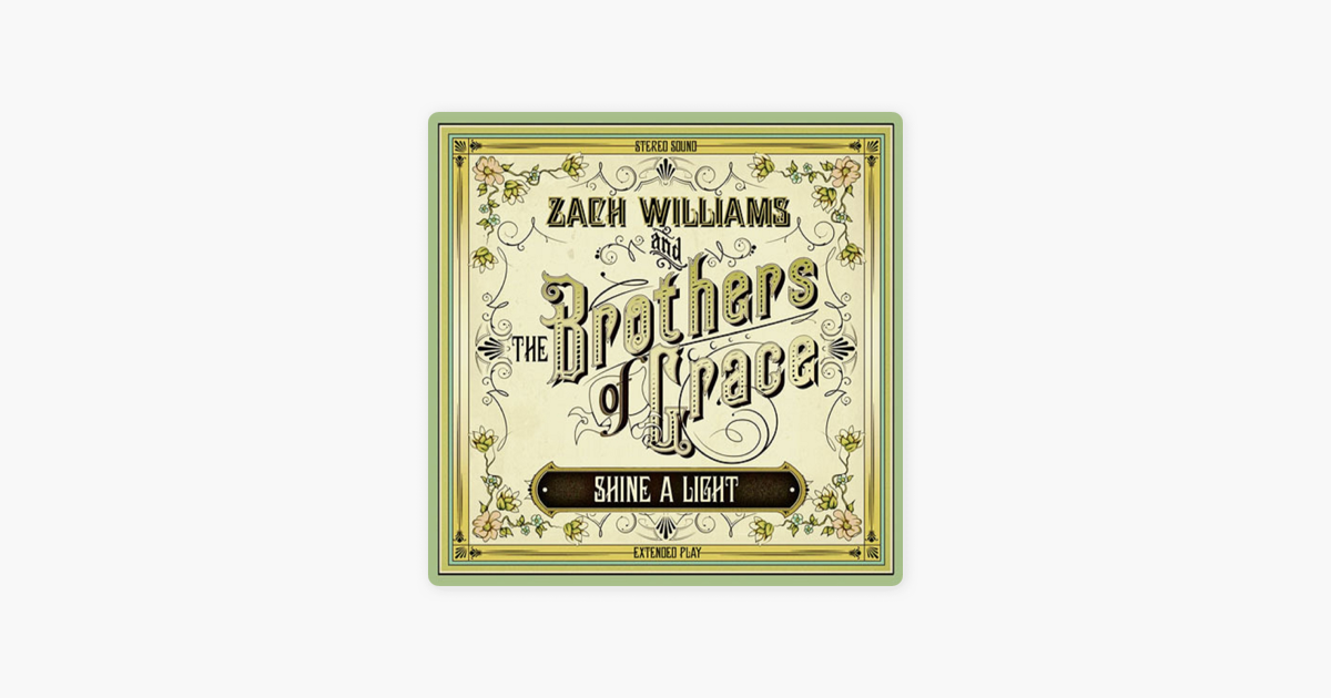 Shine A Light Ep By Zach Williams And The Brothers Of Grace On Itunes
